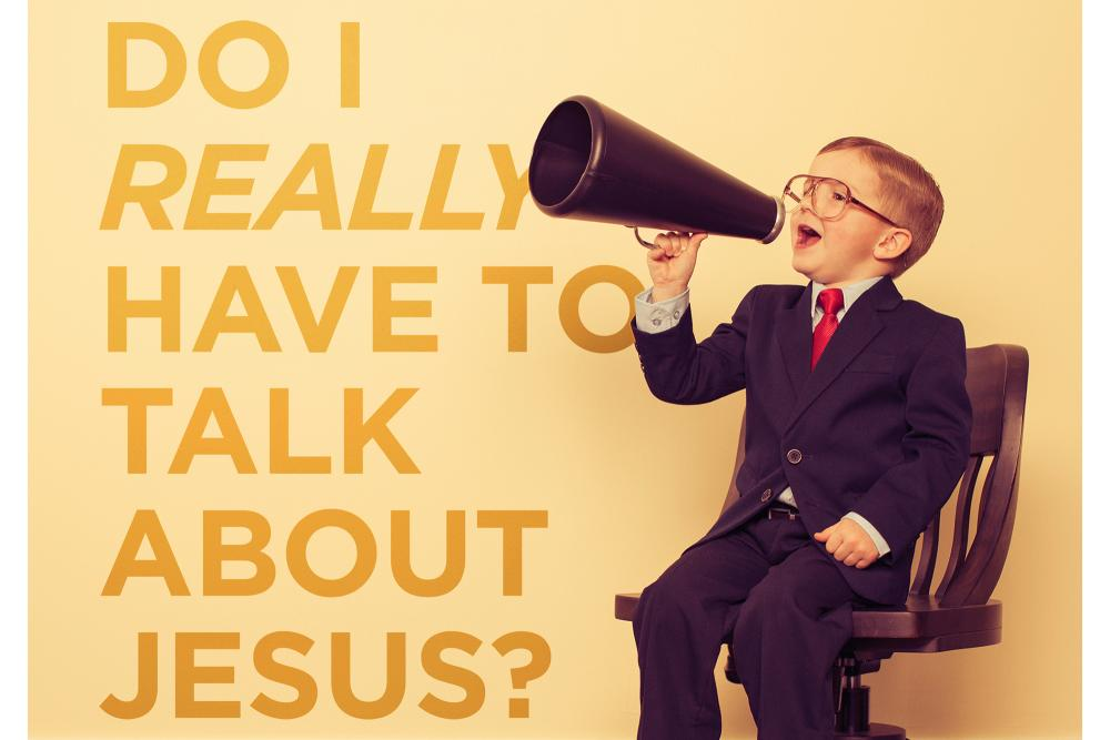 Do I really have to talk about Jesus?