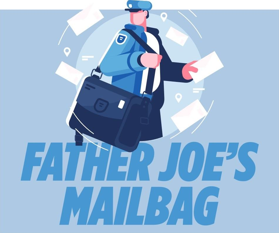 Father Joe's mailbag