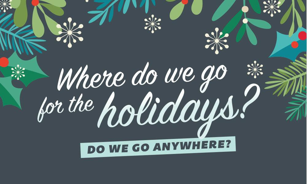 Where do we go for the holidays?